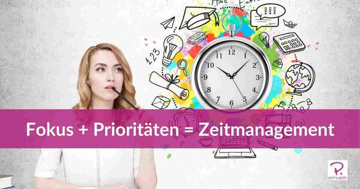 Fokus + Prioritäten = Zeitmanagement